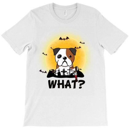 What! Halloween Bulldog What Funny Killer Dog Halloween Costume T-shirt Designed By Vip.pro123