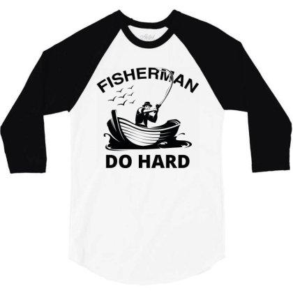 Fisher Man Do Hard 3/4 Sleeve Shirt Designed By Jovanka Tees