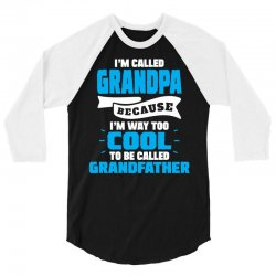 I'm Called Grandpa Because I'm Way Too Cool To Be Called Grandfather 3/4 Sleeve Shirt | Artistshot