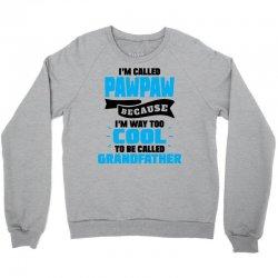 I'm Called Pawpaw Because I'm Way Too Cool To Be Called Grandfather Crewneck Sweatshirt | Artistshot