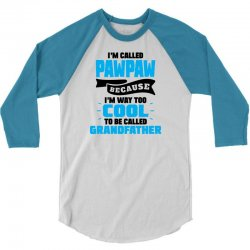 I'm Called Pawpaw Because I'm Way Too Cool To Be Called Grandfather 3/4 Sleeve Shirt | Artistshot