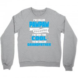 I'm Called Pawpaw Because I'm Way Too Cool To Be Called Grandfather Crewneck Sweatshirt | Artistshot