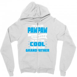 I'm Called Pawpaw Because I'm Way Too Cool To Be Called Grandfather Zipper Hoodie | Artistshot