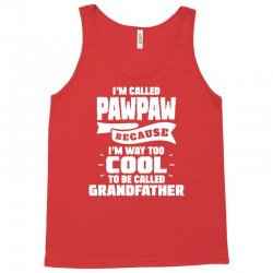 I'm Called Pawpaw Because I'm Way Too Cool To Be Called Grandfather Tank Top | Artistshot