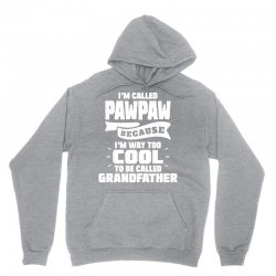 I'm Called Pawpaw Because I'm Way Too Cool To Be Called Grandfather Unisex Hoodie | Artistshot