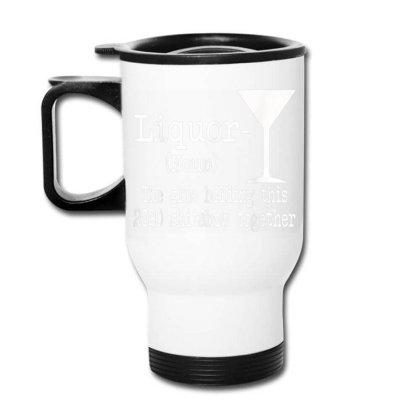 Liquor The Glues Holding This 2020 Travel Mug Designed By Kakashop