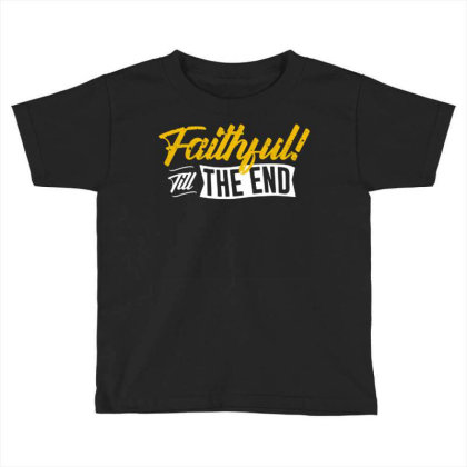 Faithful Till The End Toddler T-shirt Designed By Lisart