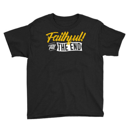 Faithful Till The End Youth Tee Designed By Lisart