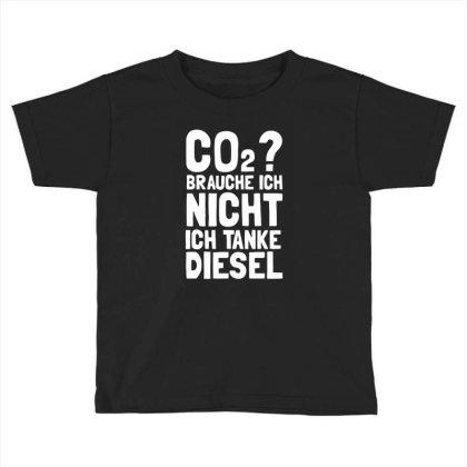 Co2 Brauche Ich Nicht Ich Tanke Diesel Toddler T-shirt Designed By Anma4547