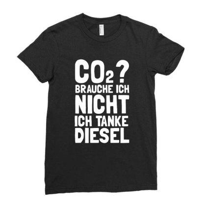 Co2 Brauche Ich Nicht Ich Tanke Diesel Ladies Fitted T-shirt Designed By Anma4547