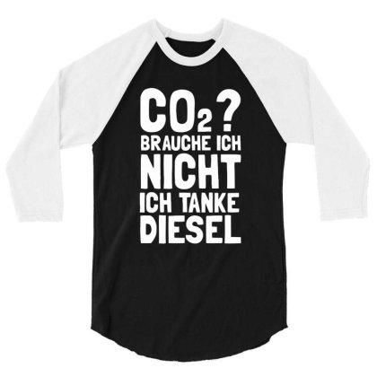 Co2 Brauche Ich Nicht Ich Tanke Diesel 3/4 Sleeve Shirt Designed By Anma4547