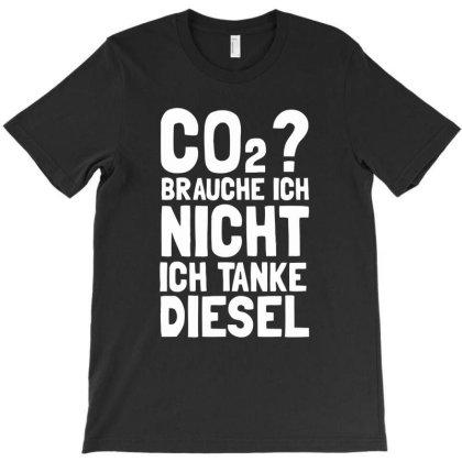 Co2 Brauche Ich Nicht Ich Tanke Diesel T-shirt Designed By Anma4547