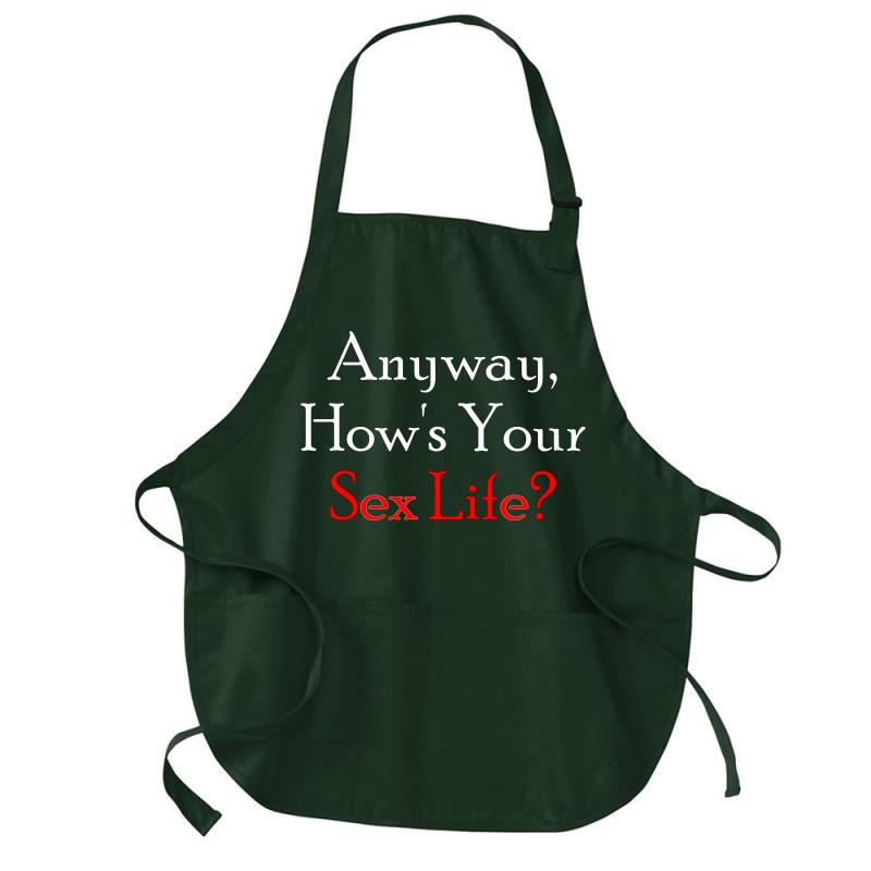 Anyway, How's Your Sex Life Medium-length Apron | Artistshot