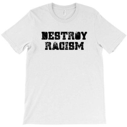 Destroy Racism T-shirt Designed By Meza Design