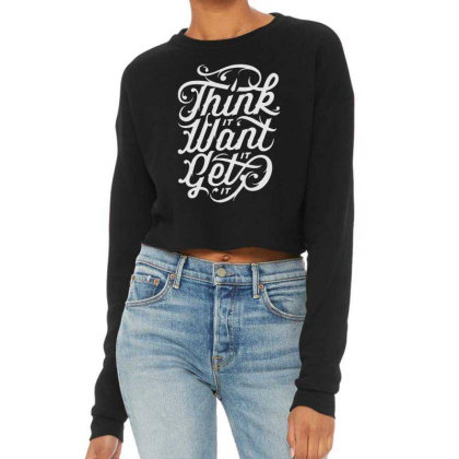 Think It Want It Get It Cropped Sweater Designed By Tillyjemima Art