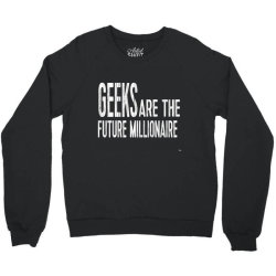 Geeks are the future millionaire Crewneck Sweatshirt | Artistshot