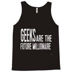Geeks are the future millionaire Tank Top | Artistshot
