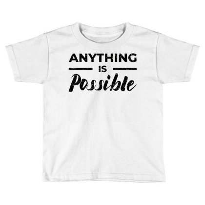 Anything Is Possible Toddler T-shirt Designed By Nurart