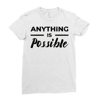 Anything Is Possible Ladies Fitted T-shirt Designed By Nurart