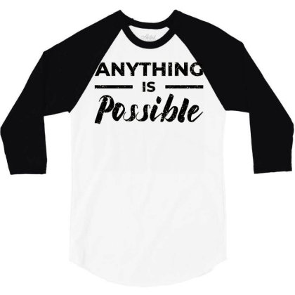Anything Is Possible 3/4 Sleeve Shirt Designed By Nurart