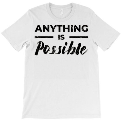 Anything Is Possible T-shirt Designed By Nurart