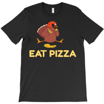 Funny Eat Pizza Turkey Thanksgiving T-shirt Designed By Cuser3143