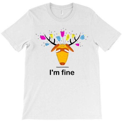 I Am Fine,funny Deer T-shirt Designed By Hebaart