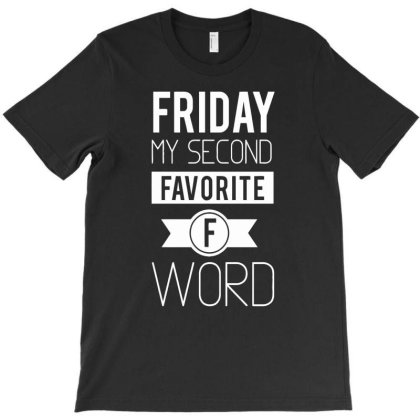 Friday My Second Favorite F Word T-shirt Designed By Anma4547