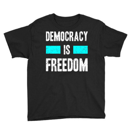 Democracy Is Freedom Youth Tee Designed By Nurart