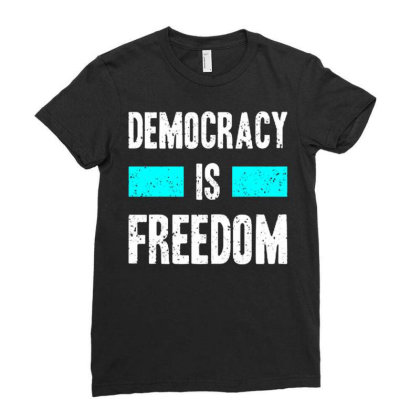 Democracy Is Freedom Ladies Fitted T-shirt Designed By Nurart