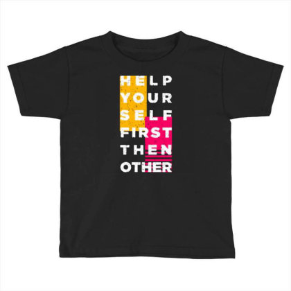 Help Your Self First Then Other Toddler T-shirt Designed By Nurart