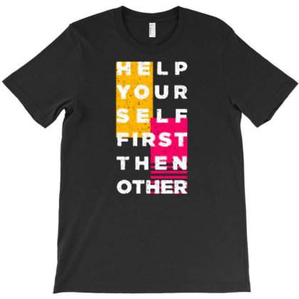 Help Your Self First Then Other T-shirt Designed By Nurart
