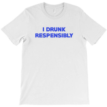 I Drunk Respensibly - White Lie Party T-shirt Designed By Meza Design