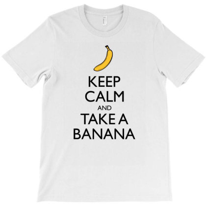 Keep Calm And Take A Banana T-shirt Designed By Anma4547