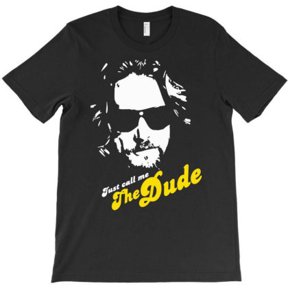 Just Call Me The Dude T-shirt Designed By G3ry