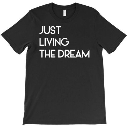 Just Living Livin The Dream T-shirt Designed By G3ry