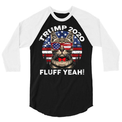 Fluff Yeah Trump Supporter 2020 3/4 Sleeve Shirt Designed By Kakashop