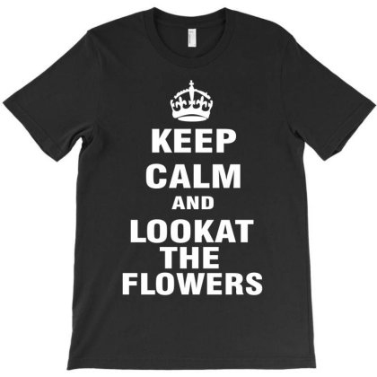 Keep Calm And Look At The Flowers T-shirt Designed By G3ry