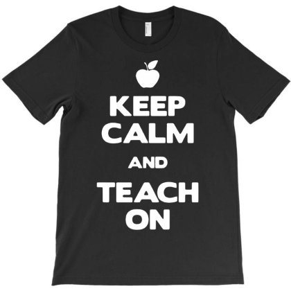 Keep Calm And Teach On T-shirt Designed By G3ry