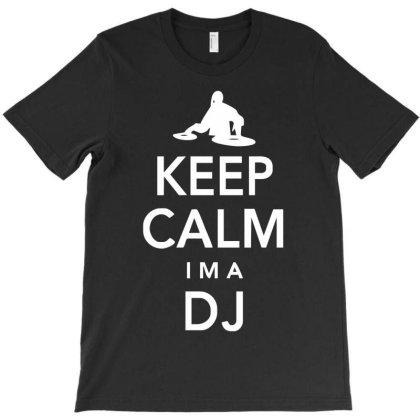 Keep Calm I'm A Dj T-shirt Designed By G3ry