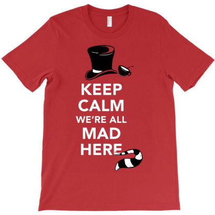 Keep Calm, We're All Mad Here T-shirt Designed By G3ry