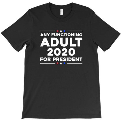 Any Functioning Adult 2020 T-shirt Designed By Meza Design