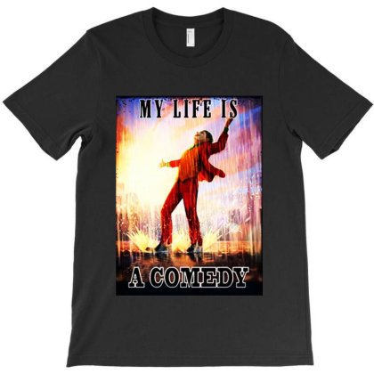 My Life Is A Comedy T-shirt Designed By Blees Store