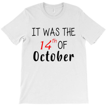 It Was The 14th Of October Had That T-shirt Designed By Blees Store