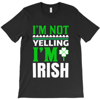 I M Not Yelling I M Irish T-shirt Designed By Blees Store
