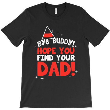 Bye Buddy Hope You Find Your Dad T-shirt Designed By Blees Store