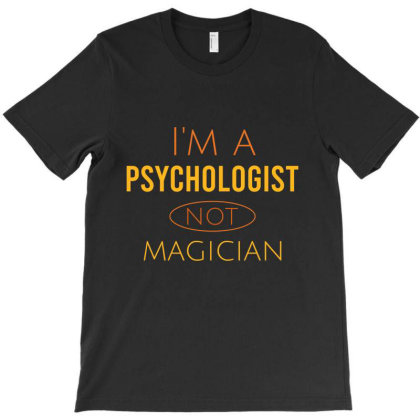 I'm A Psychologist Not Magician T-shirt Designed By Cypryanus