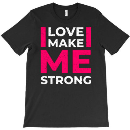 Love Make Me Strong T-shirt Designed By Nurart