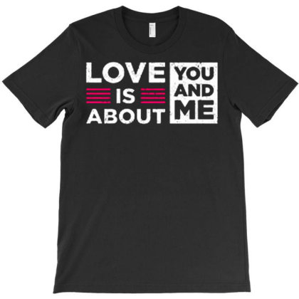 Love Is About You And Me T-shirt Designed By Nurart