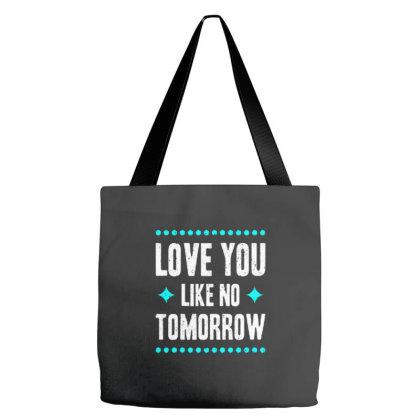 Love You Like No Tomorrow Tote Bags Designed By Nurart